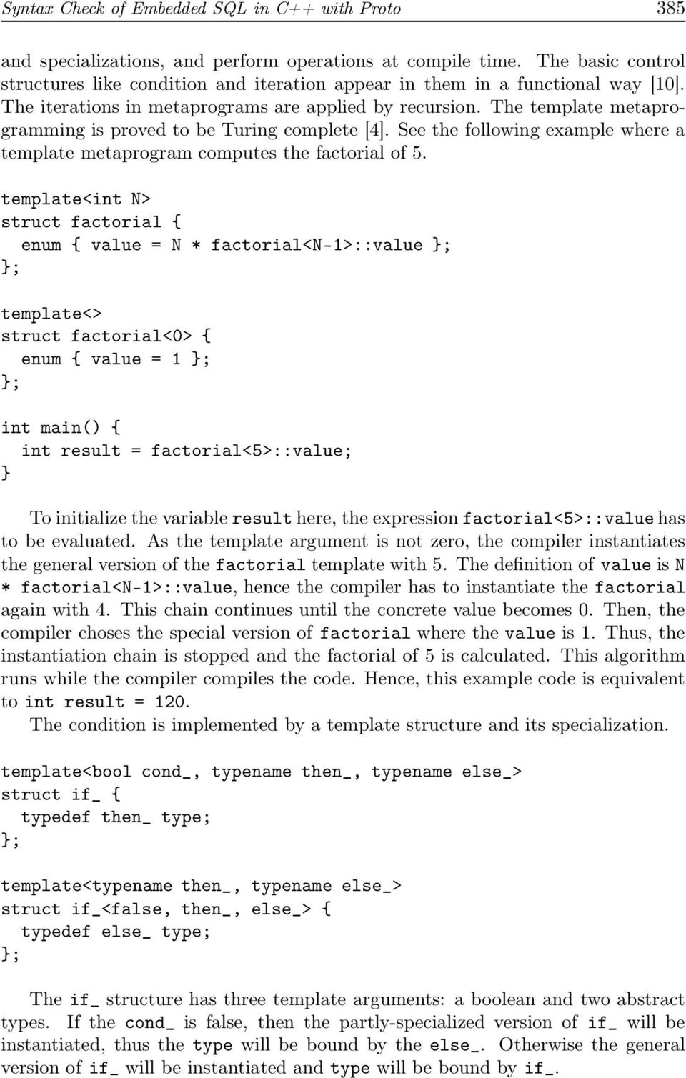 The template metaprogramming is proved to be Turing complete [4]. See the following example where a template metaprogram computes the factorial of 5.