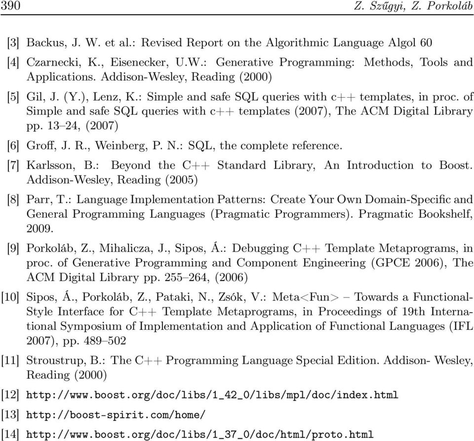 of Simple and safe SQL queries with c++ templates (2007), The ACM Digital Library pp. 13 24, (2007) [6] Groff, J. R., Weinberg, P. N.: SQL, the complete reference. [7] Karlsson, B.