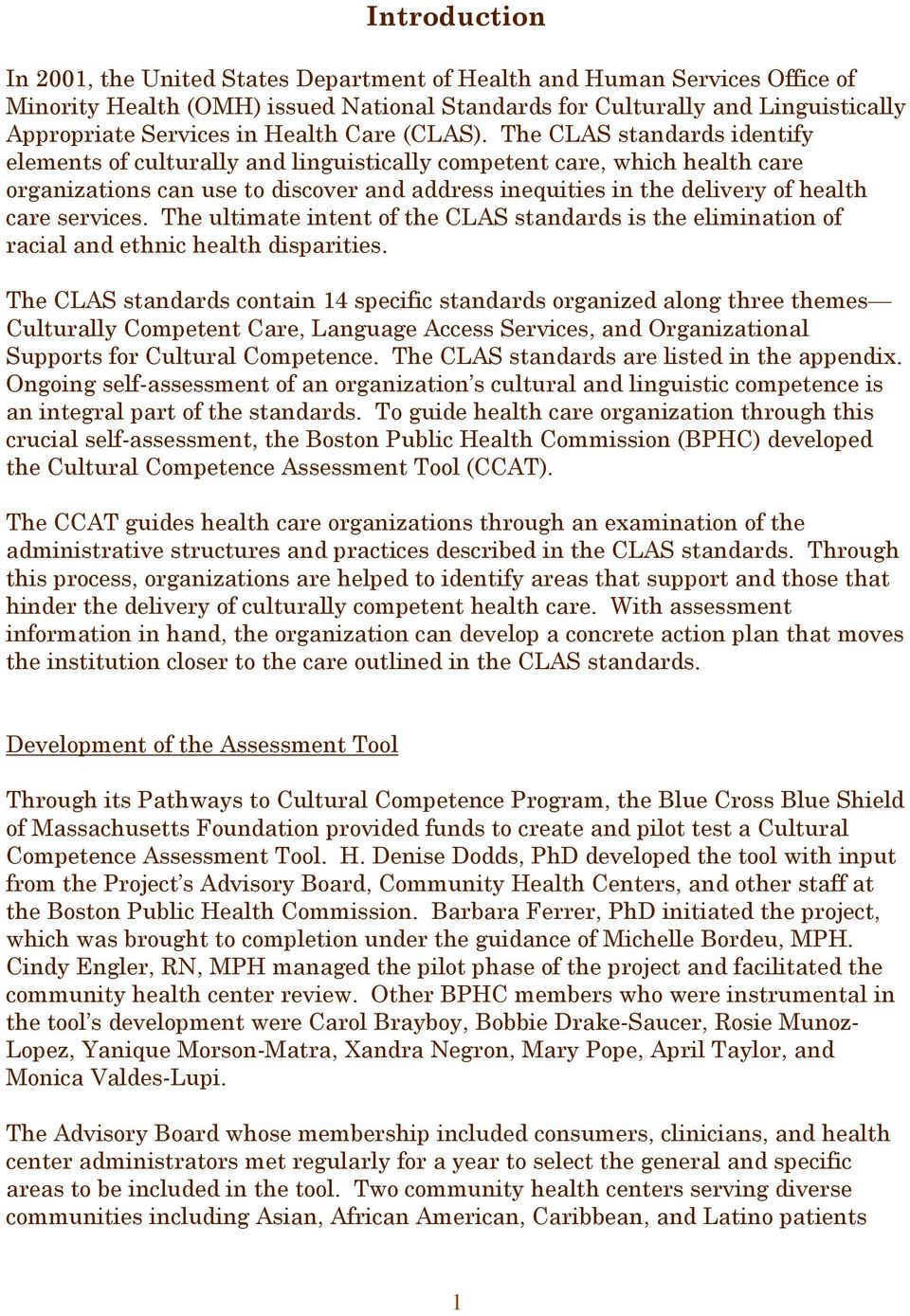 The CLAS standards identify elements of culturally and linguistically competent care, which health care organizations can use to discover and address inequities in the delivery of health care