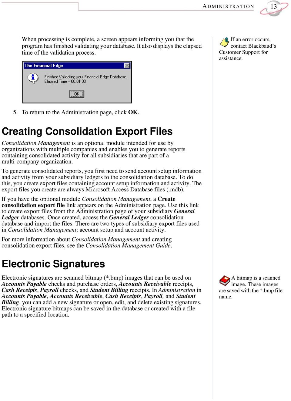 Creating Consolidation Export Files Consolidation Management is an optional module intended for use by organizations with multiple companies and enables you to generate reports containing
