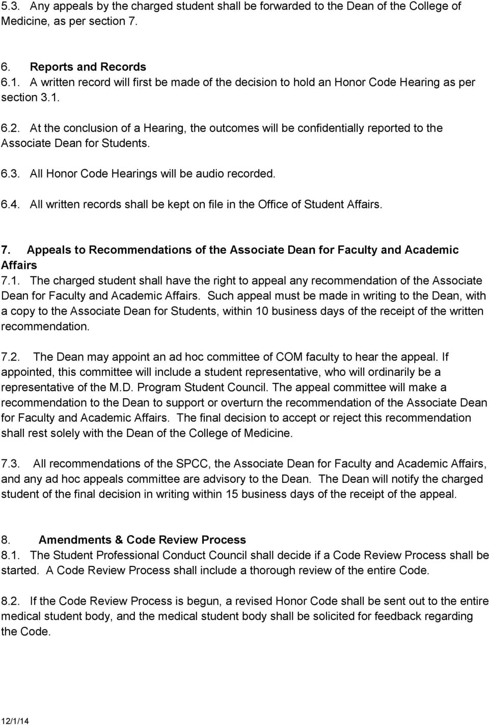 At the conclusion of a Hearing, the outcomes will be confidentially reported to the Associate Dean for Students. 6.3. All Honor Code Hearings will be audio recorded. 6.4.