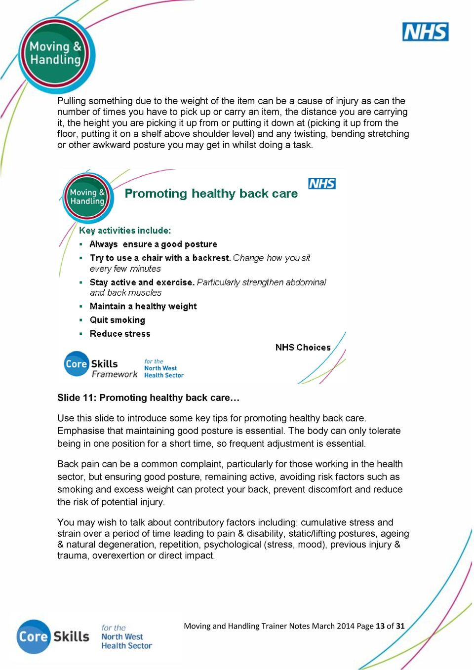 task. Slide 11: Promoting healthy back care Use this slide to introduce some key tips for promoting healthy back care. Emphasise that maintaining good posture is essential.