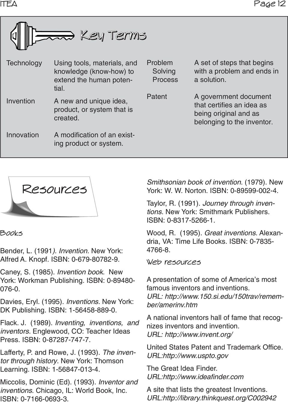 Innovation A modification of an existing product or system. Books Resources Bender, L. (1991). Invention. New York: Alfred A. Knopf. ISBN: 0-679-80782-9. Caney, S. (1985). Invention book.