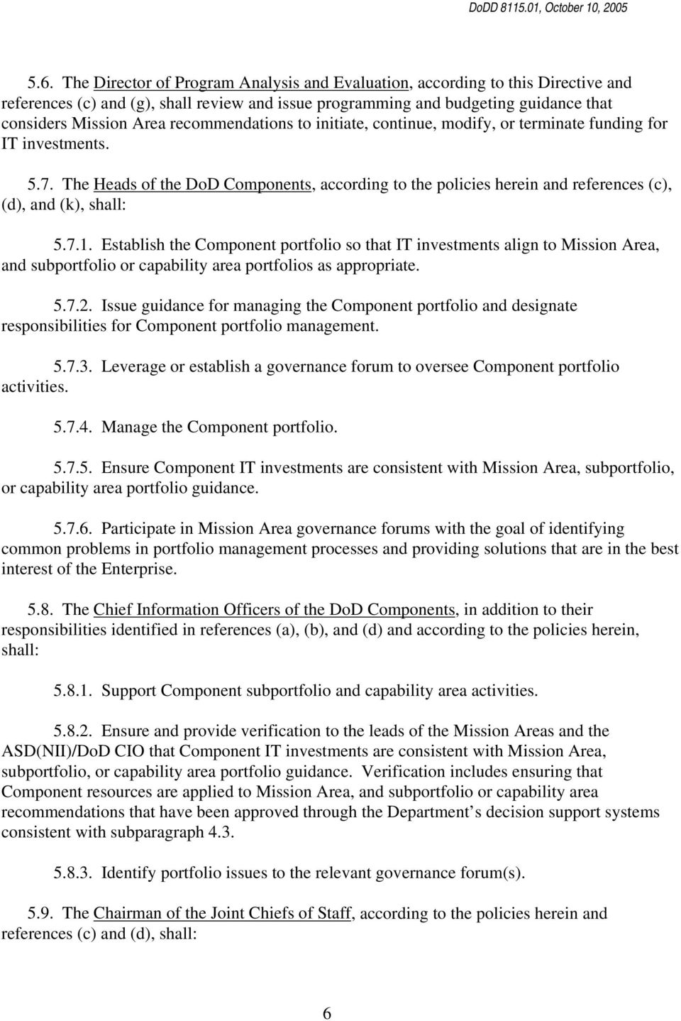 The Heads of the DoD Components, according to the policies herein and references (c), (d), and (k), shall: 5.7.1.