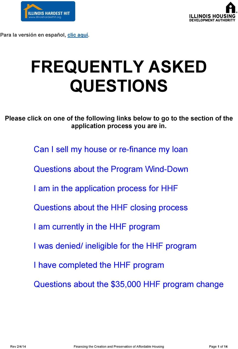Can I sell my house or re-finance my loan Questions about the Program Wind-Down I am in the application process for HHF Questions about the HHF