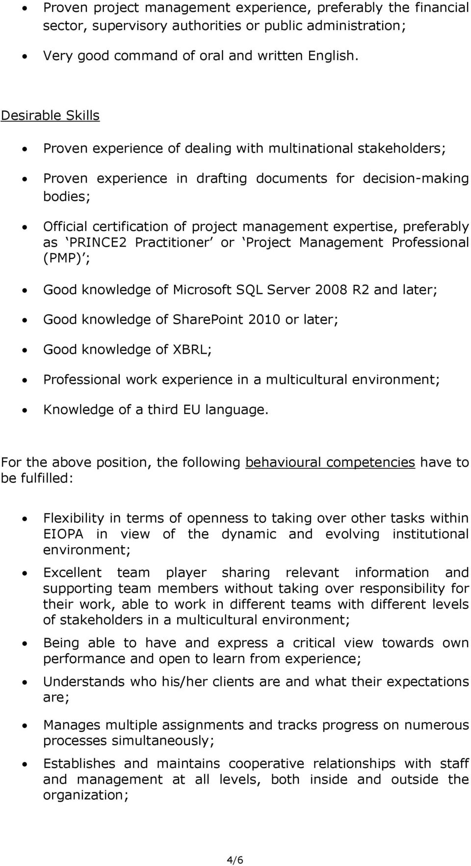 expertise, preferably as PRINCE2 Practitioner or Project Management Professional (PMP) ; Good knowledge of Microsoft SQL Server 2008 R2 and later; Good knowledge of SharePoint 2010 or later; Good