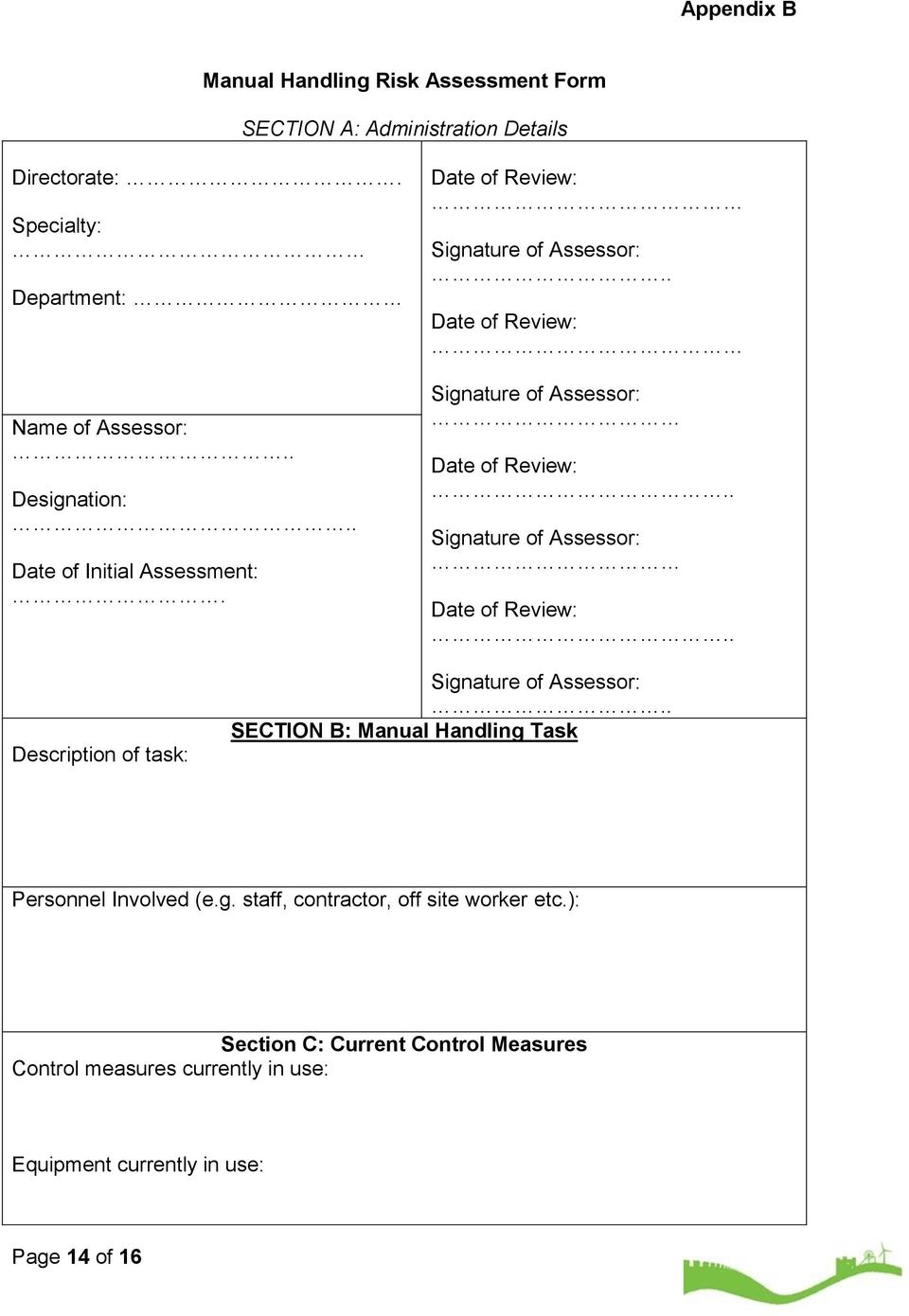 . Signature of Assessor: Date of Review:.. Description of task: Signature of Assessor:.. SECTION B: Manual Handling Task Personnel Involved (e.g. staff, contractor, off site worker etc.