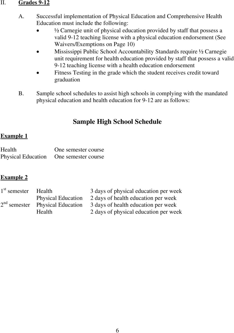 teaching license with a physical education endorsement (See Waivers/Exemptions on Page 10) Mississippi Public School Accountability Standards require ½ Carnegie unit requirement for health education