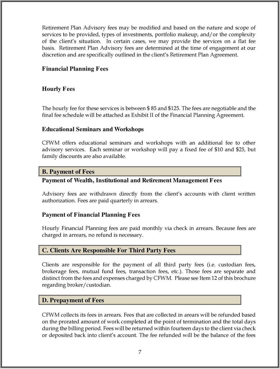 Retirement Plan Advisory fees are determined at the time of engagement at our discretion and are specifically outlined in the client s Retirement Plan Agreement.