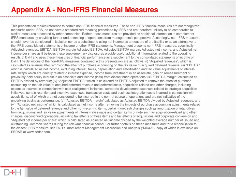 presented by other companies. Rather, these measures are provided as additional information to complement IFRS measures by providing further understanding of operations from management s perspective.