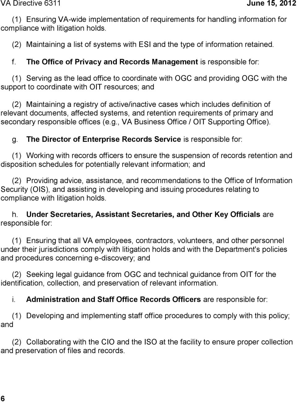 The Office of Privacy and Records Management is responsible for: (1) Serving as the lead office to coordinate with OGC and providing OGC with the support to coordinate with OIT resources; and (2)