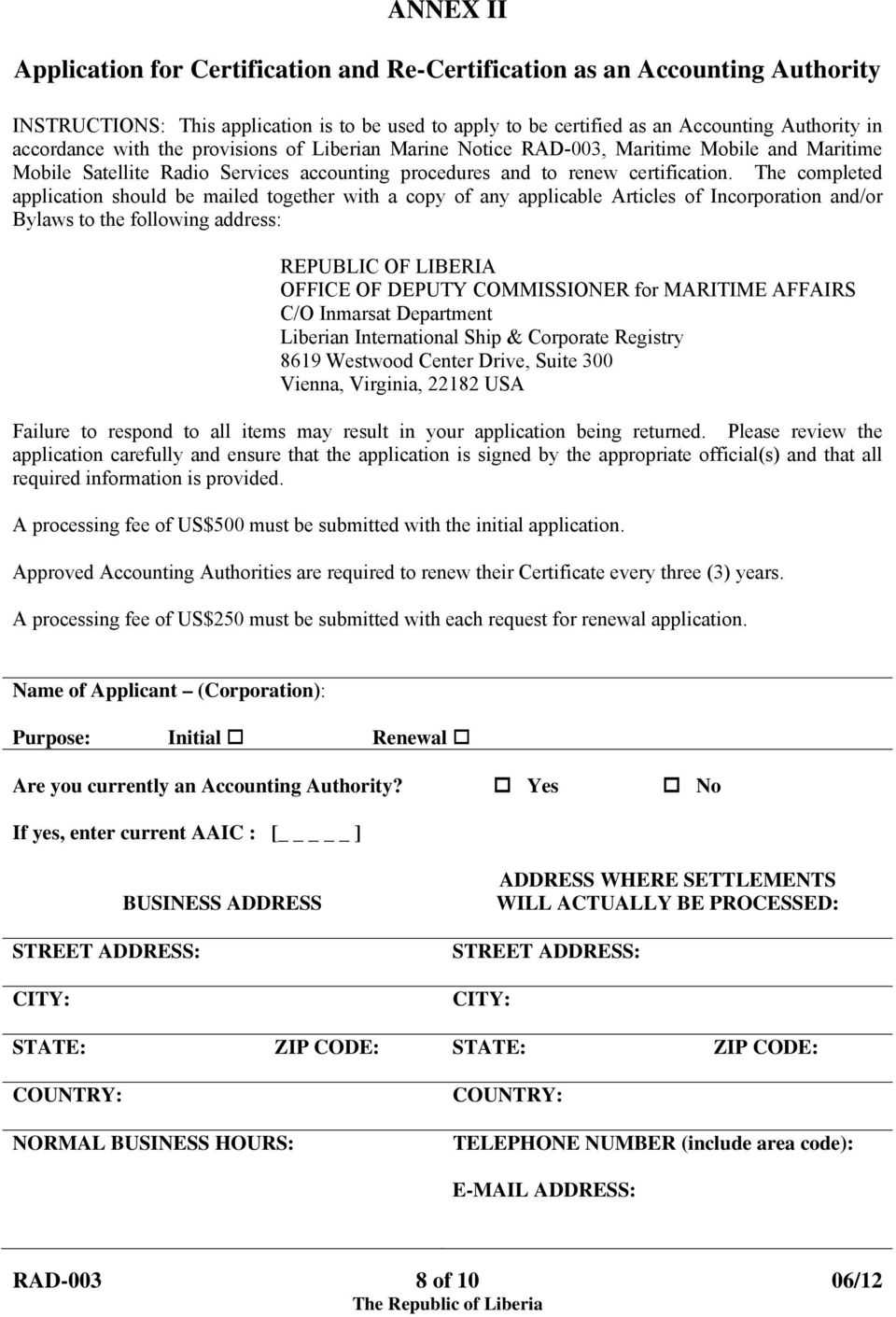 The completed application should be mailed together with a copy of any applicable Articles of Incorporation and/or Bylaws to the following address: REPUBLIC OF LIBERIA OFFICE OF DEPUTY COMMISSIONER