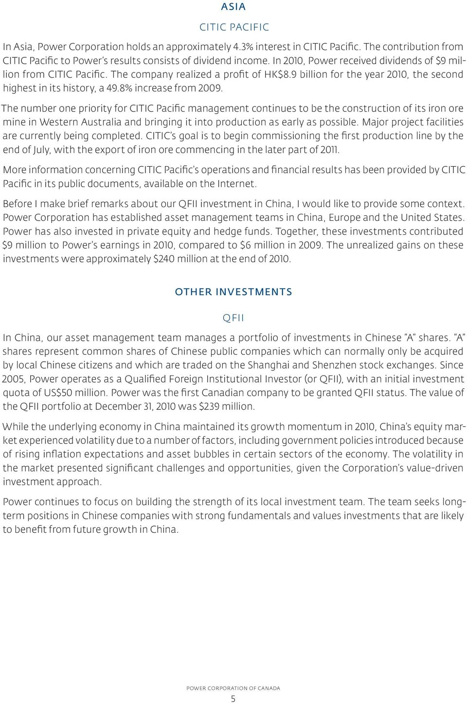 The number one priority for CITIC Pacific management continues to be the construction of its iron ore mine in Western Australia and bringing it into production as early as possible.