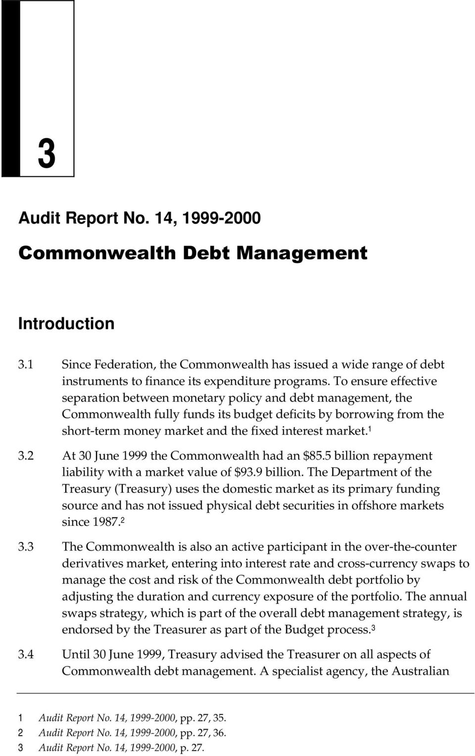 market. 1 3.2 At 30 June 1999 the Commonwealth had an $85.5 billion repayment liability with a market value of $93.9 billion.