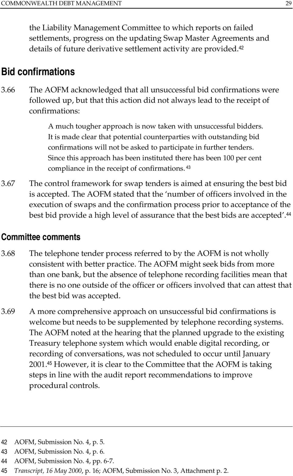66 The AOFM acknowledged that all unsuccessful bid confirmations were followed up, but that this action did not always lead to the receipt of confirmations: A much tougher approach is now taken with