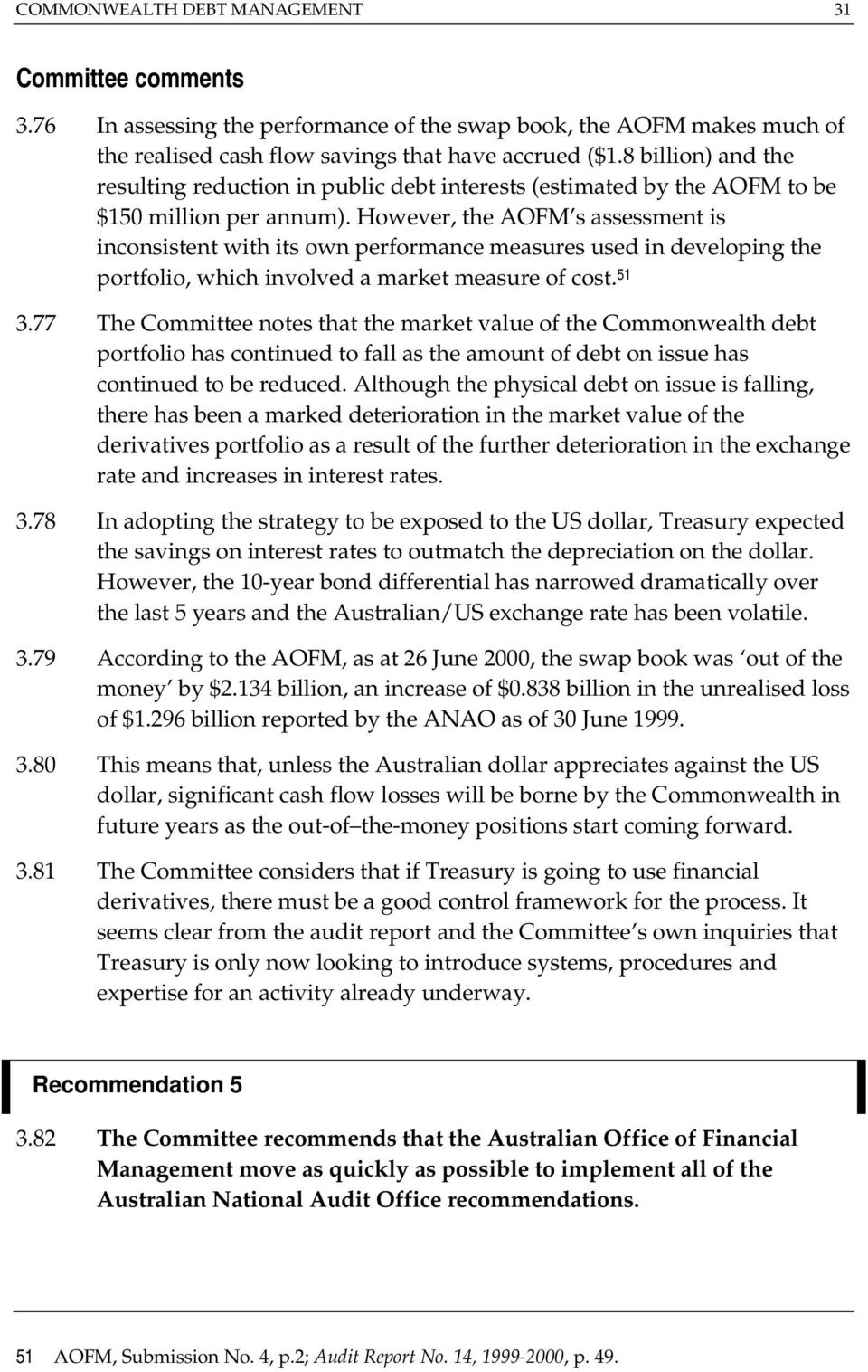 However, the AOFM s assessment is inconsistent with its own performance measures used in developing the portfolio, which involved a market measure of cost. 51 3.