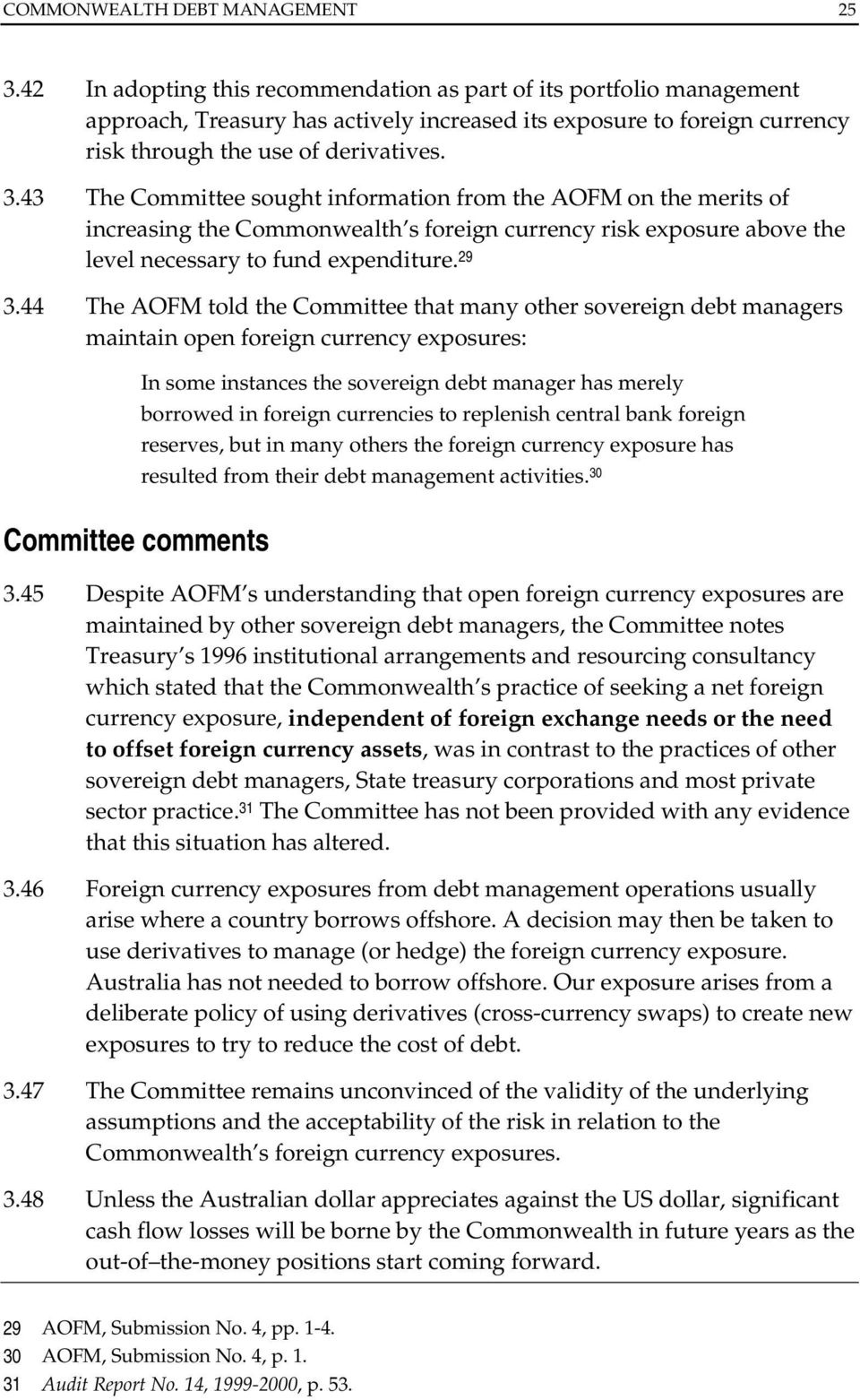 43 The Committee sought information from the AOFM on the merits of increasing the Commonwealth s foreign currency risk exposure above the level necessary to fund expenditure. 29 3.
