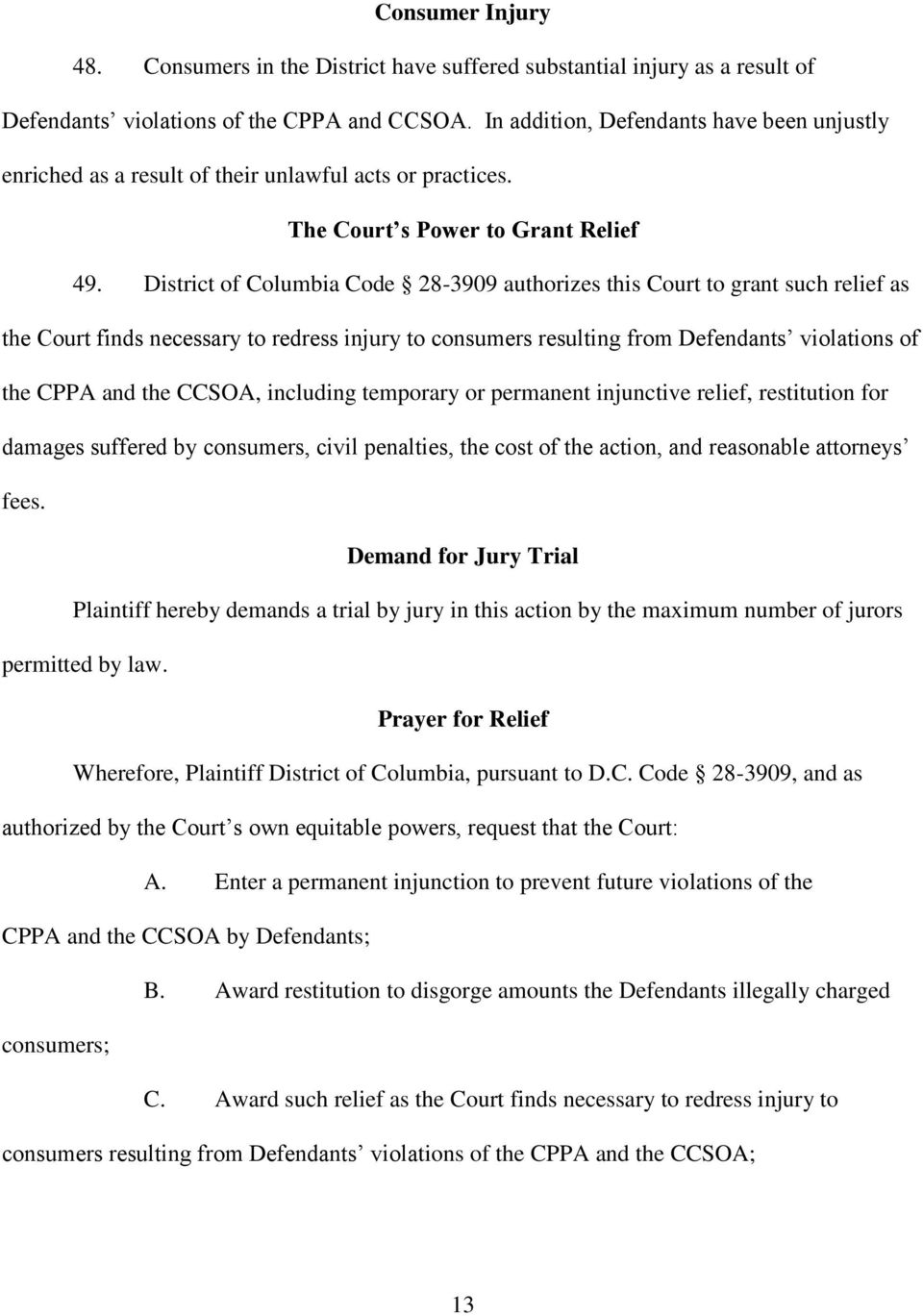 District of Columbia Code 28-3909 authorizes this Court to grant such relief as the Court finds necessary to redress injury to consumers resulting from Defendants violations of the CPPA and the