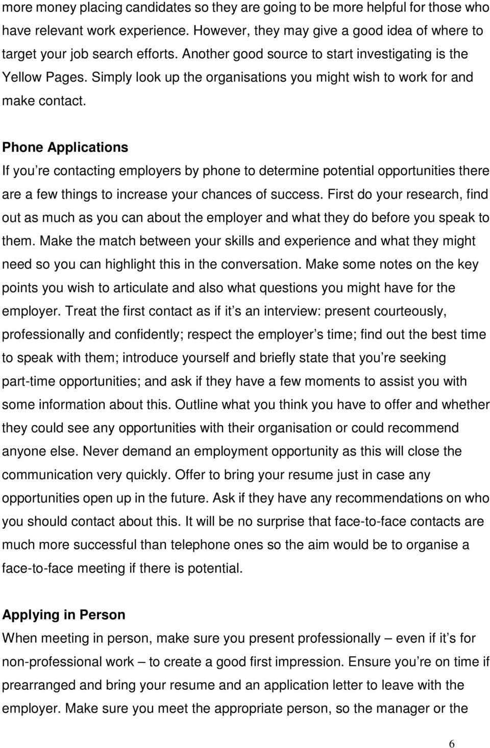 Phone Applications If you re contacting employers by phone to determine potential opportunities there are a few things to increase your chances of success.