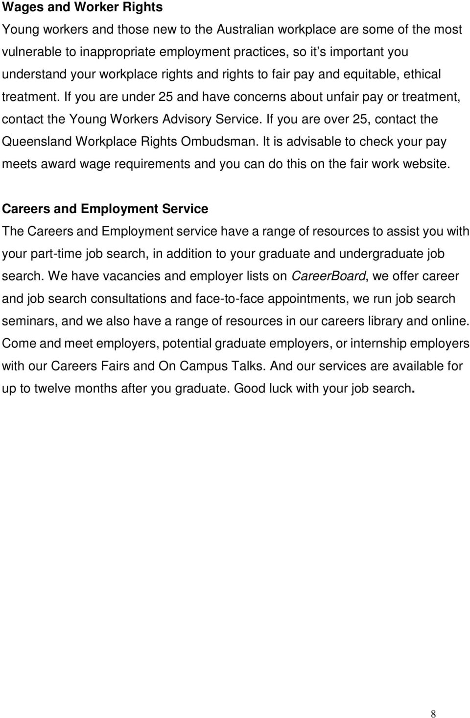 If you are over 25, contact the Queensland Workplace Rights Ombudsman. It is advisable to check your pay meets award wage requirements and you can do this on the fair work website.