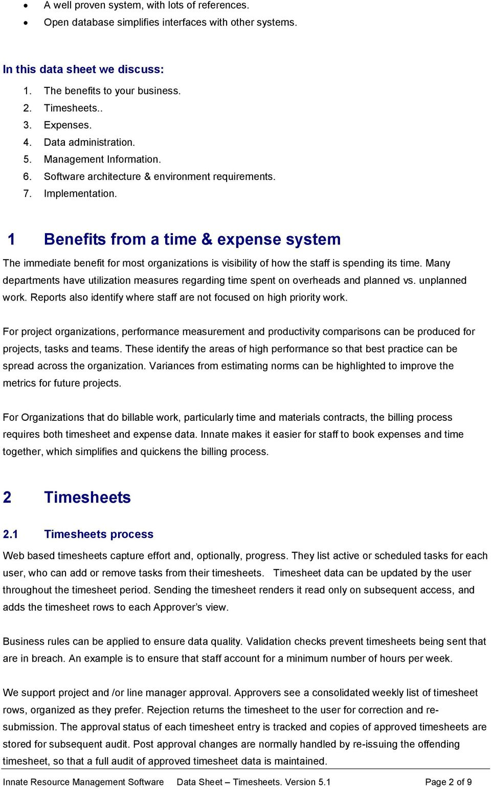 1 Benefits from a time & expense system The immediate benefit for most organizations is visibility of how the staff is spending its time.