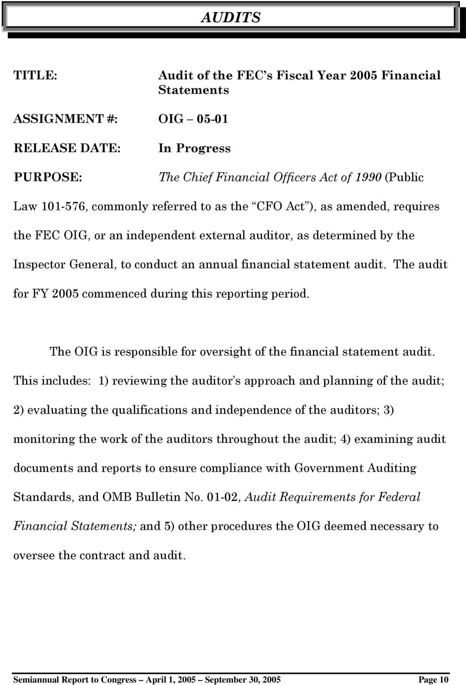 The audit for FY 2005 commenced during this reporting period. The OIG is responsible for oversight of the financial statement audit.