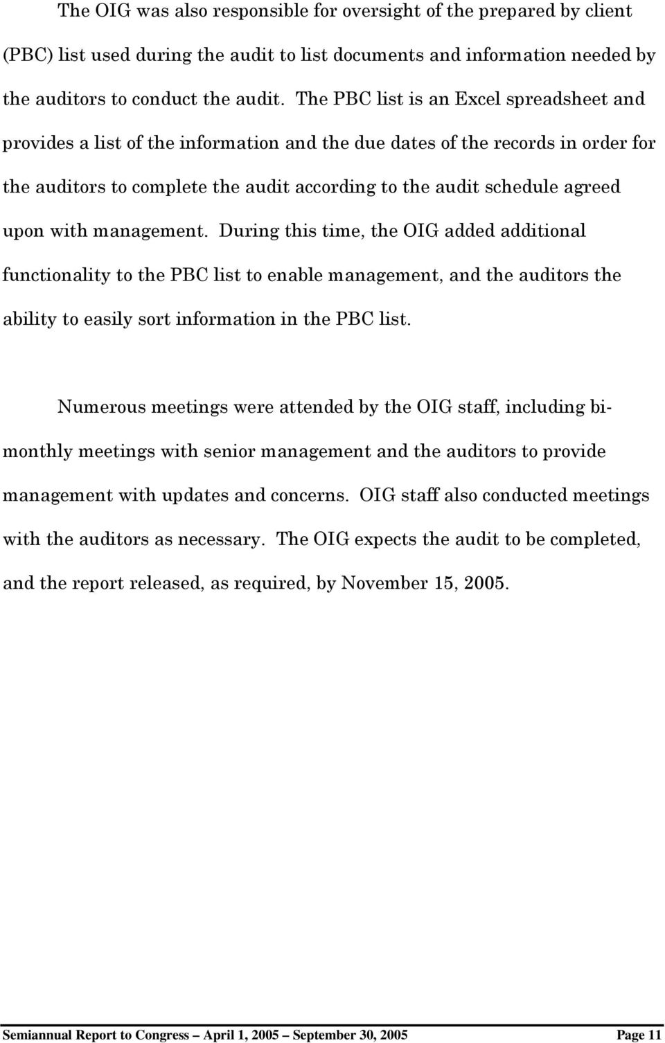 upon with management. During this time, the OIG added additional functionality to the PBC list to enable management, and the auditors the ability to easily sort information in the PBC list.
