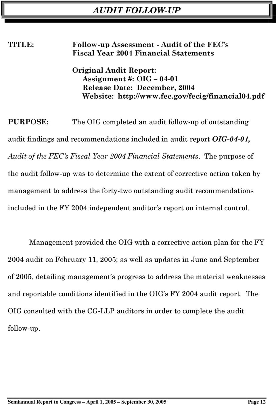 pdf PURPOSE: The OIG completed an audit follow-up of outstanding audit findings and recommendations included in audit report OIG-04-01, Audit of the FEC s Fiscal Year 2004 Financial Statements.