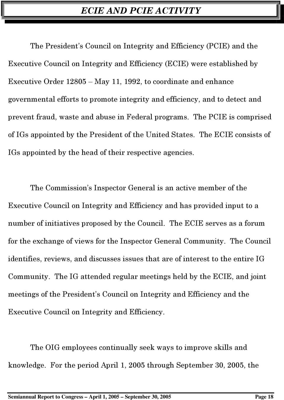 The PCIE is comprised of IGs appointed by the President of the United States. The ECIE consists of IGs appointed by the head of their respective agencies.