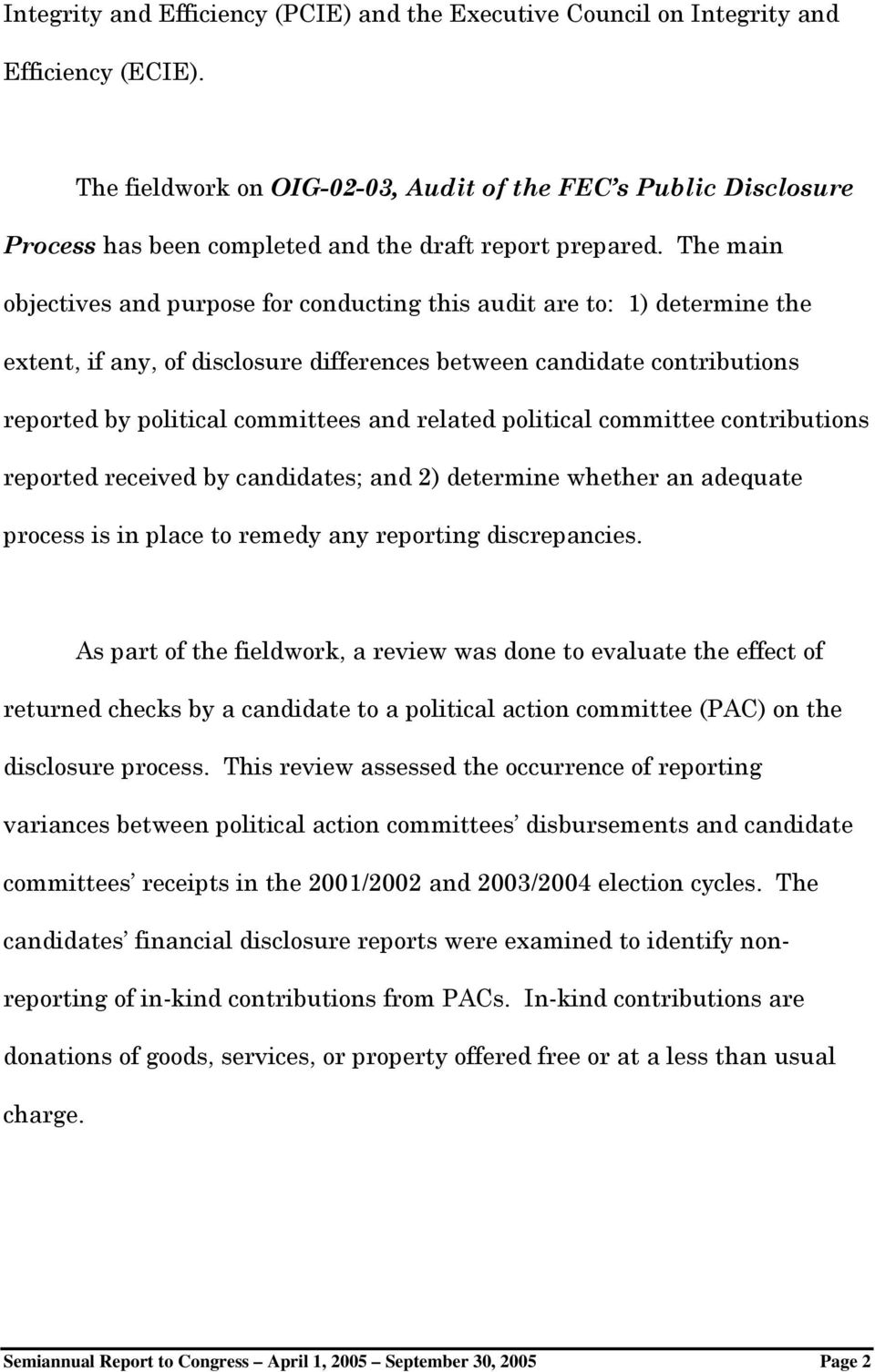 The main objectives and purpose for conducting this audit are to: 1) determine the extent, if any, of disclosure differences between candidate contributions reported by political committees and