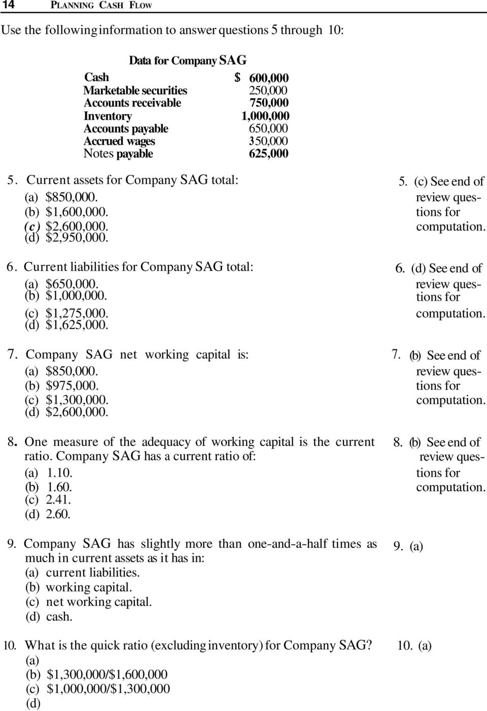 (d) $2,950,000. computation. 6. Current liabilities for Company SAG total: 6. (d) See end of (a) $650,000. (b) $1,000,000. review questions for (c) $1,275,000. (d) $1,625,000. computation. 7.