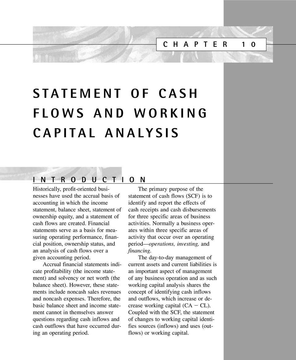 Financial statements serve as a basis for measuring operating performance, financial position, ownership status, and an analysis of cash flows over a given accounting period.