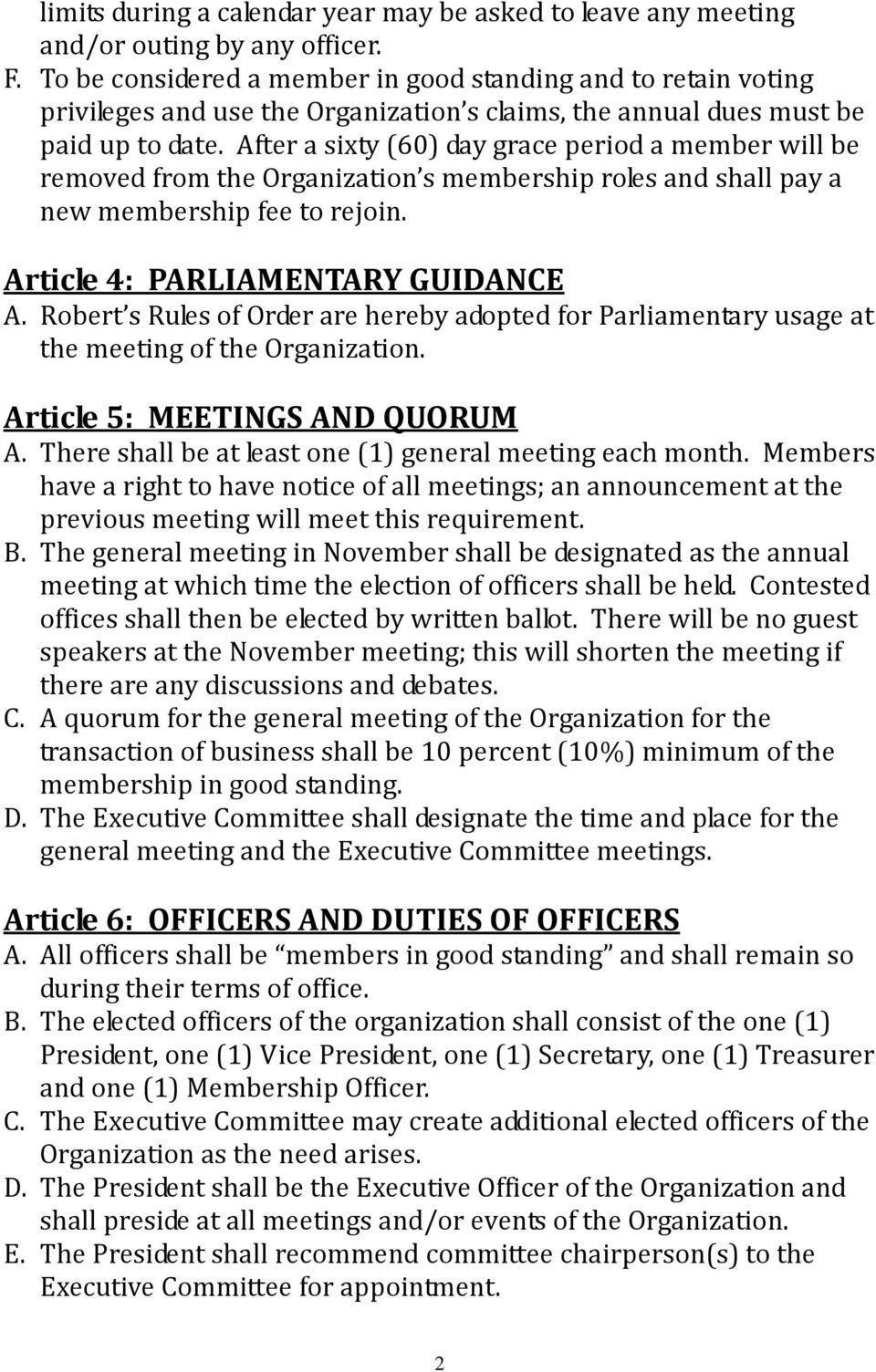 After a sixty (60) day grace period a member will be removed from the Organization s membership roles and shall pay a new membership fee to rejoin. Article 4: PARLIAMENTARY GUIDANCE A.
