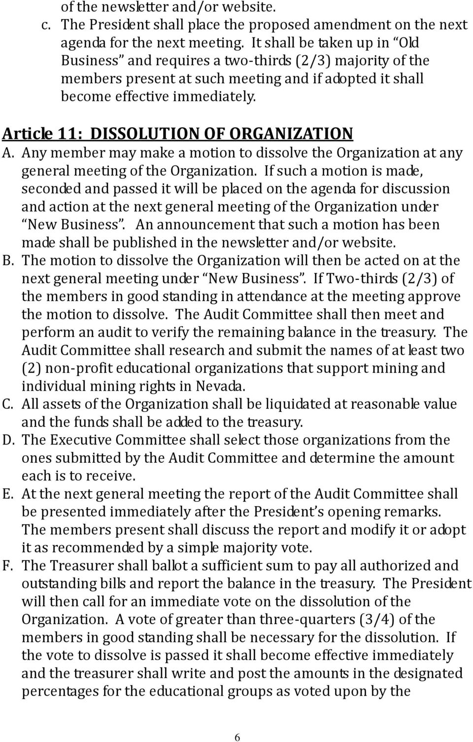 Article 11: DISSOLUTION OF ORGANIZATION A. Any member may make a motion to dissolve the Organization at any general meeting of the Organization.