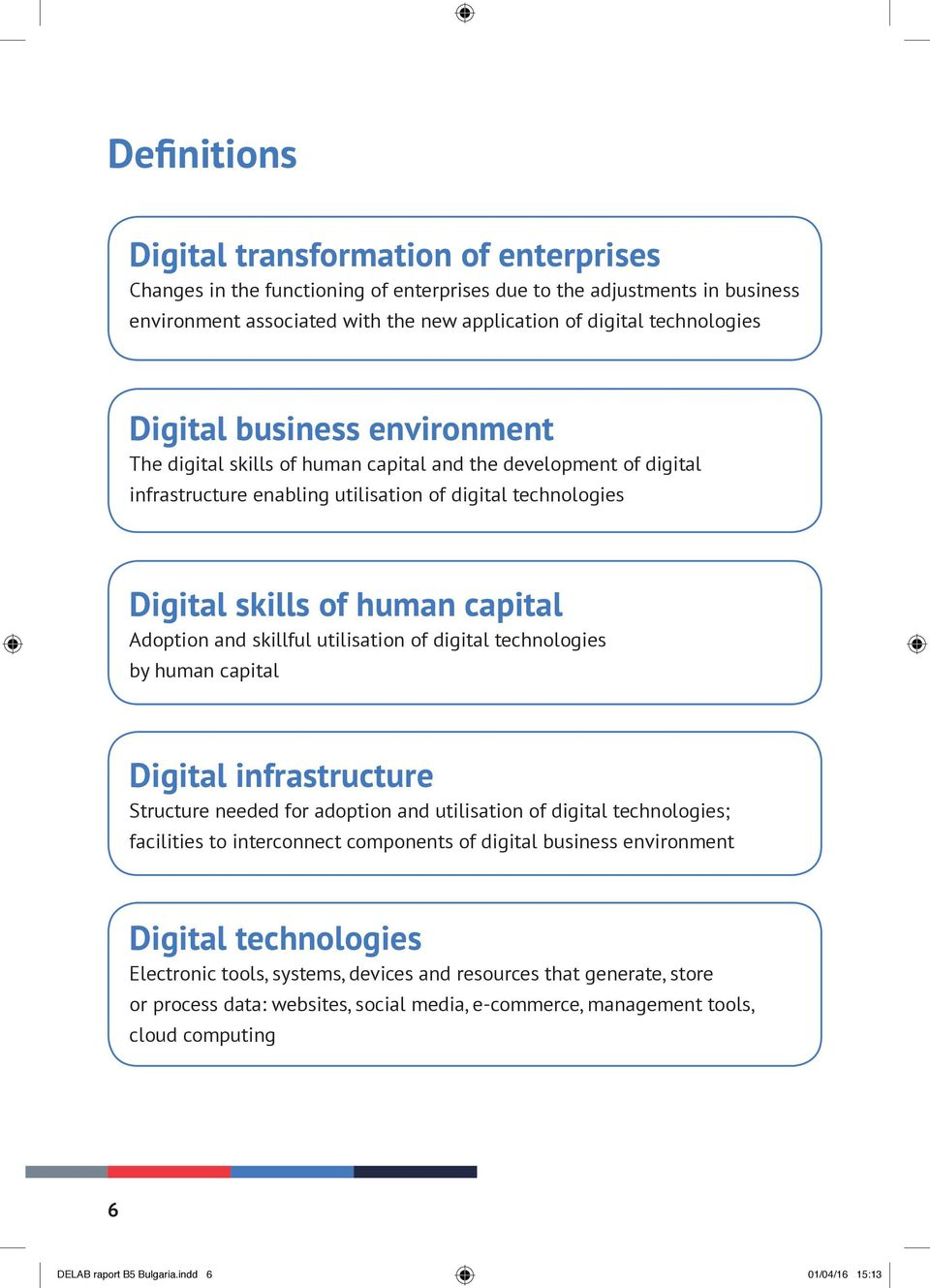 and skillful utilisation of digital technologies by human capital Digital infrastructure Structure needed for adoption and utilisation of digital technologies; facilities to interconnect components