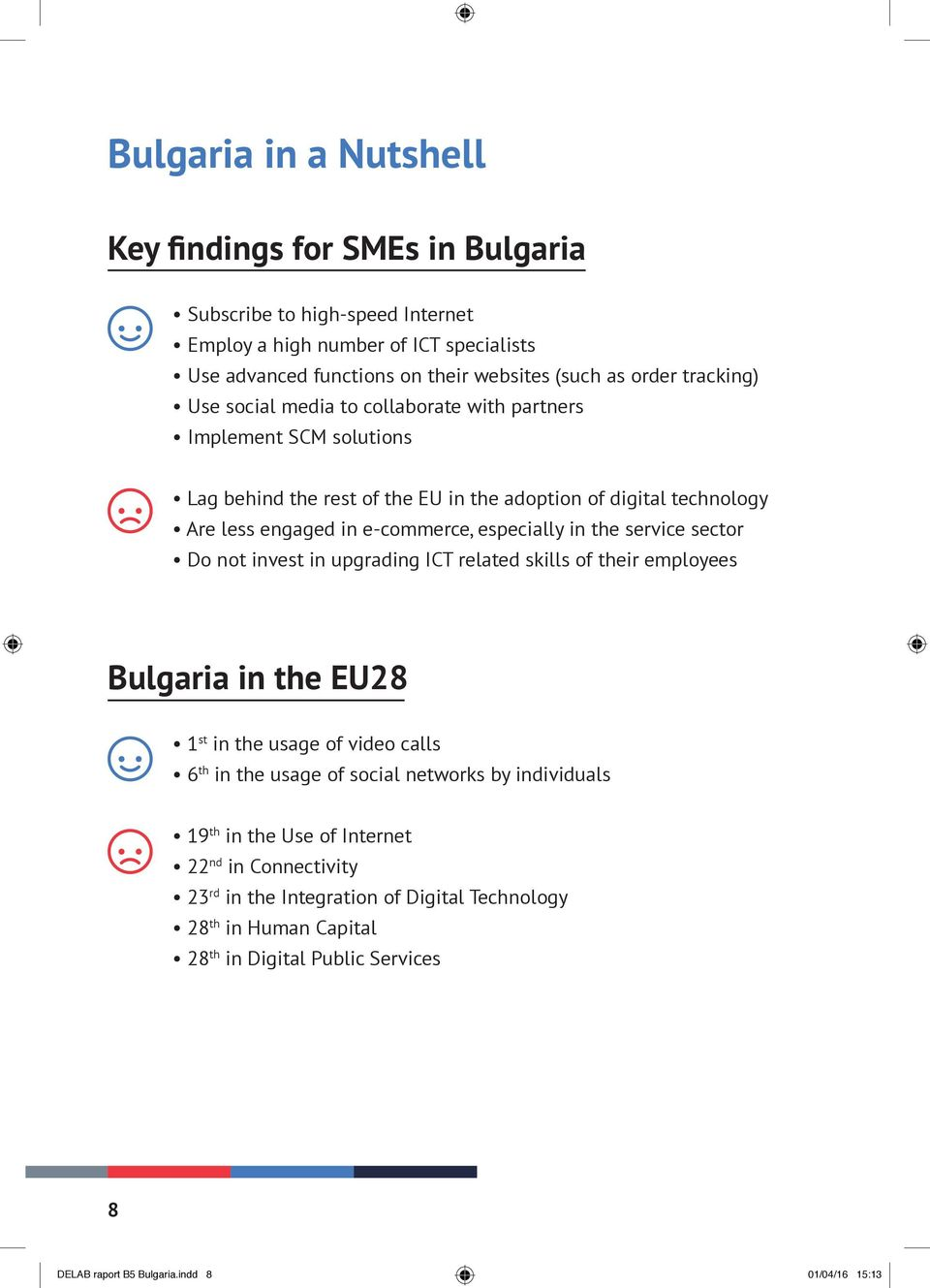 in the service sector Do not invest in upgrading ICT related skills of their employees Bulgaria in the EU28 1 st in the usage of video calls 6 th in the usage of social networks by individuals