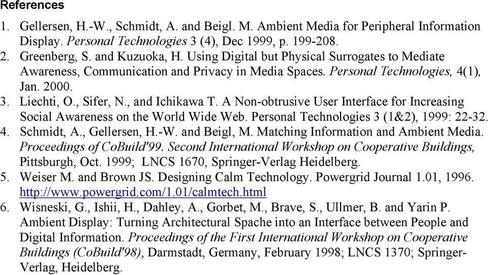 A Non-obtrusive User Interface for Increasing Social Awareness on the World Wide Web. Personal Technologies 3 (1&2), 1999: 22-32. 4. Schmidt, A., Gellersen, H.-W. and Beigl, M.