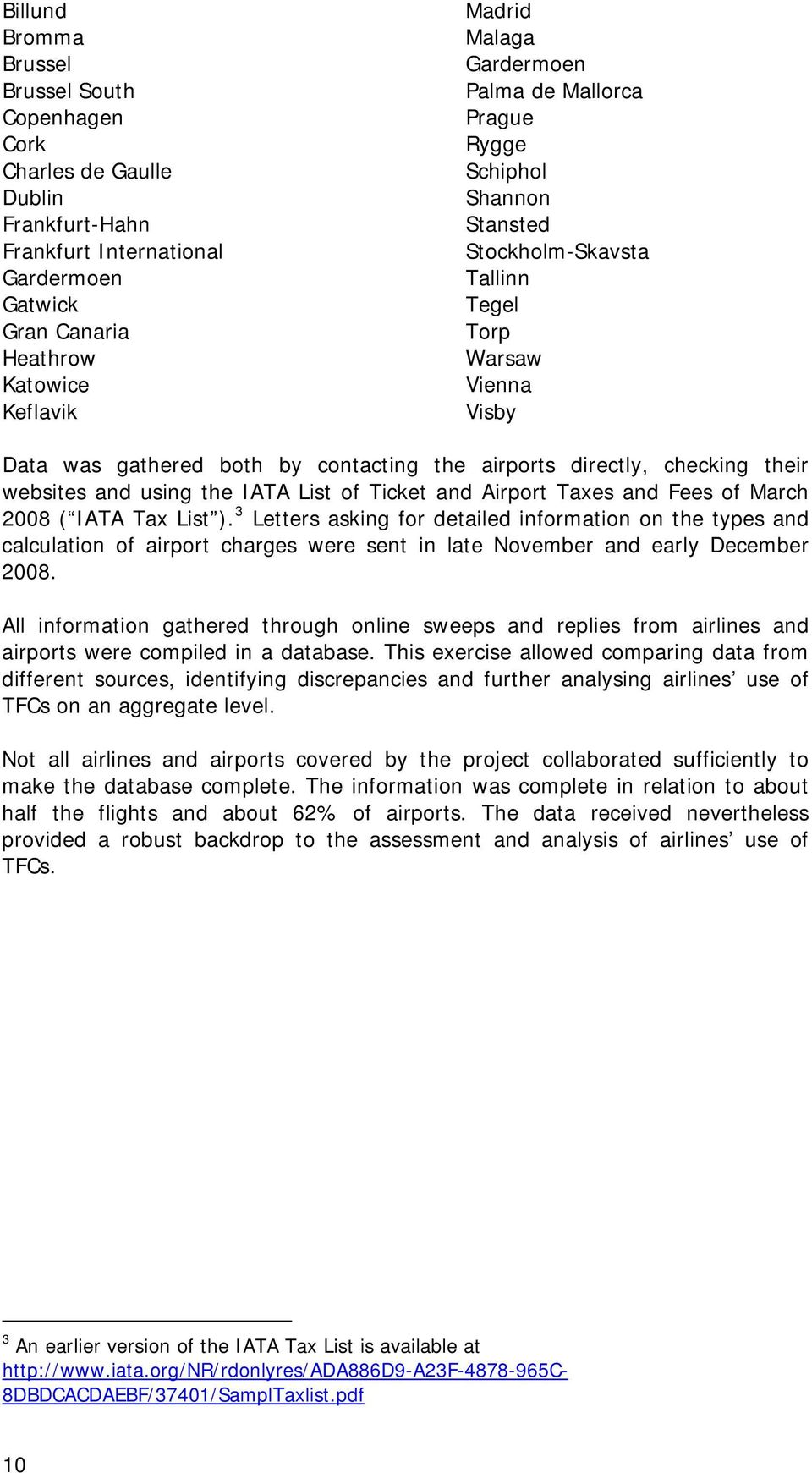 websites and using the IATA List of Ticket and Airport Taxes and Fees of March 2008 ( IATA Tax List ).