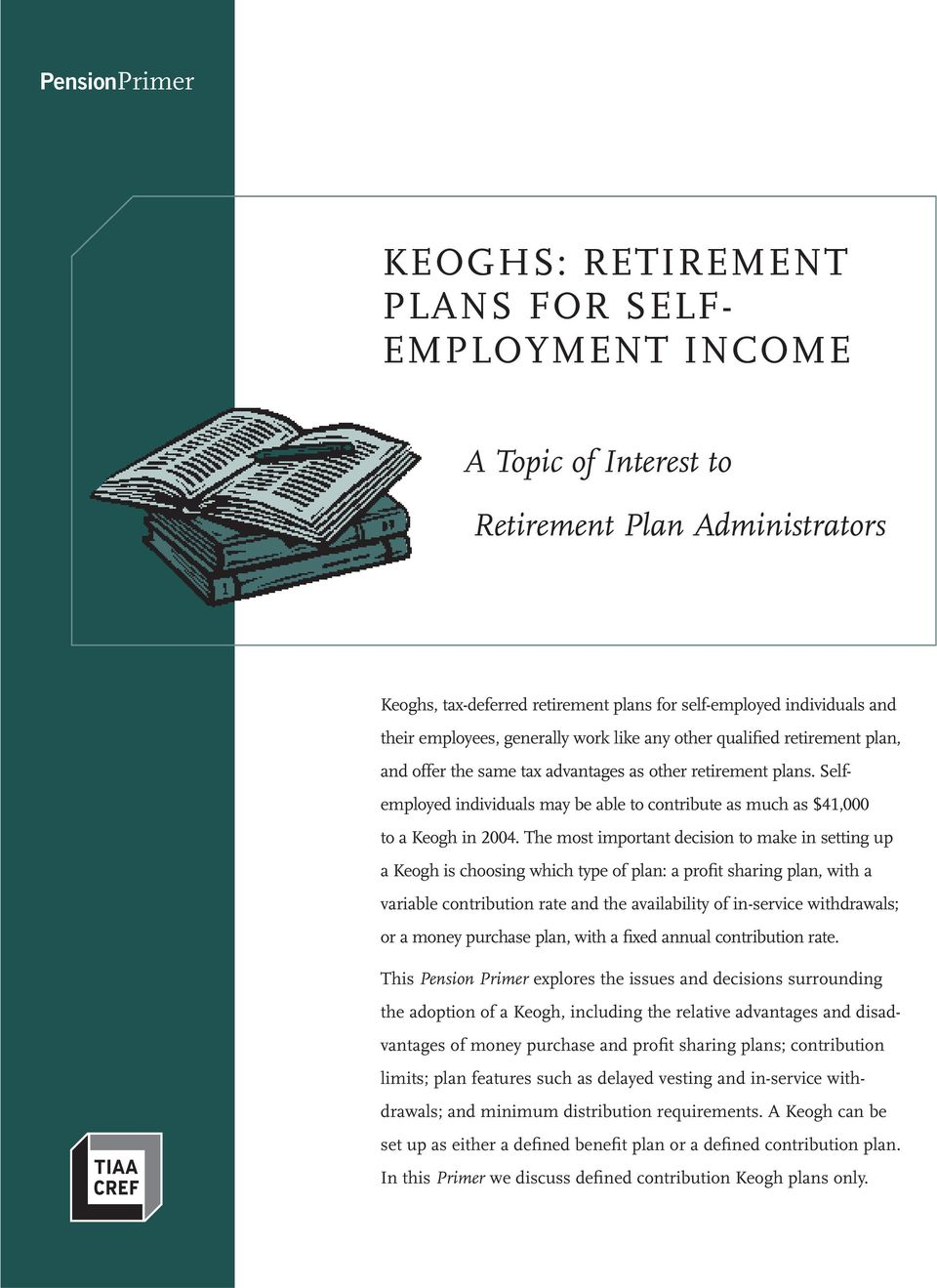 Selfemployed individuals may be able to contribute as much as $41,000 to a Keogh in 2004.