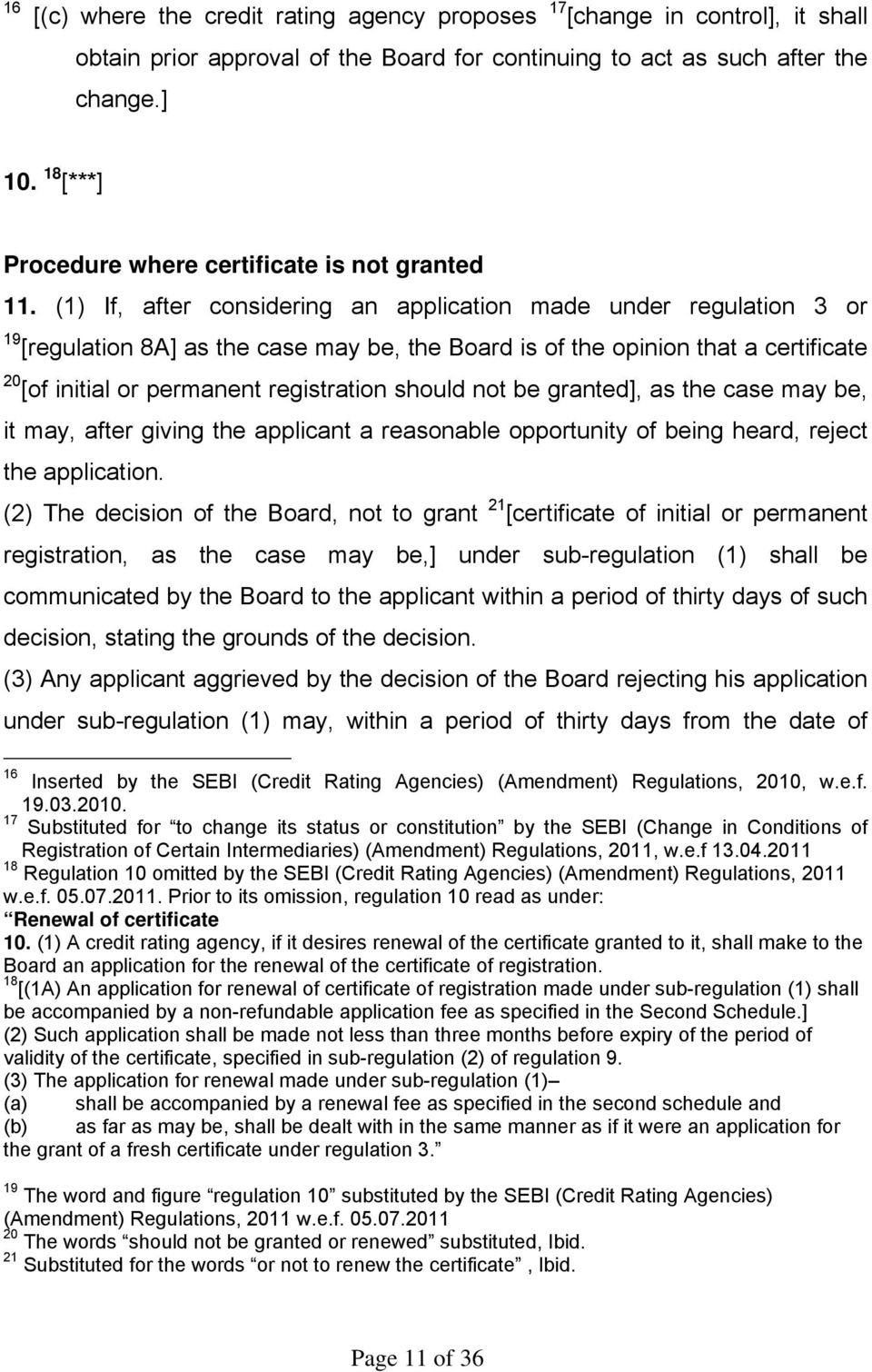 (1) If, after considering an application made under regulation 3 or 19 [regulation 8A] as the case may be, the Board is of the opinion that a certificate 20 [of initial or permanent registration