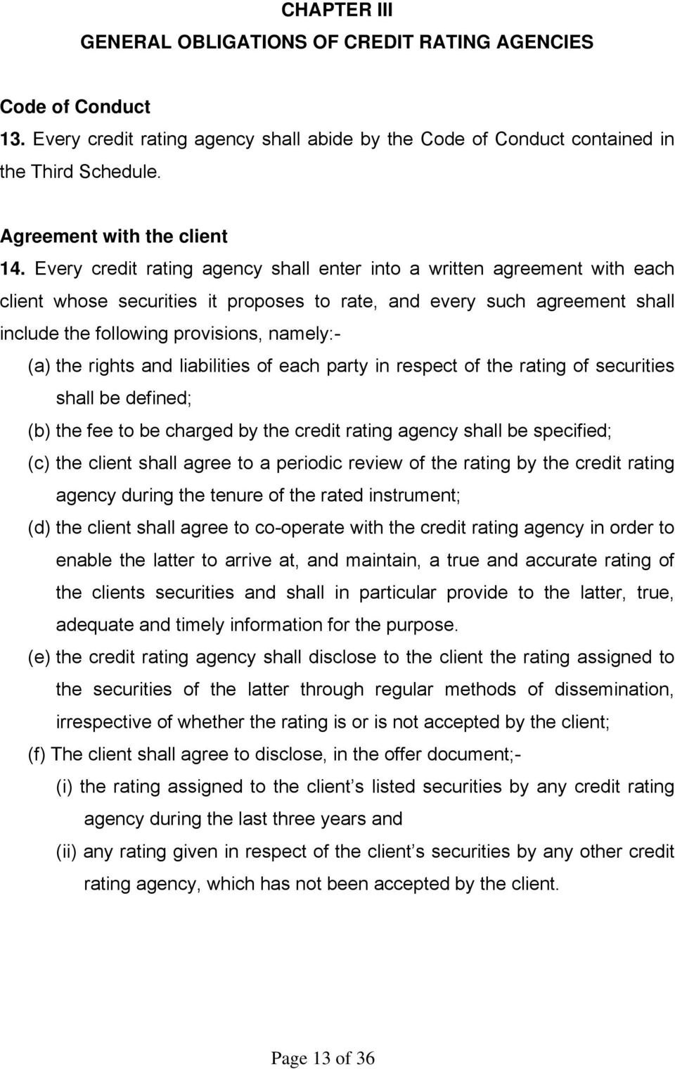 Every credit rating agency shall enter into a written agreement with each client whose securities it proposes to rate, and every such agreement shall include the following provisions, namely:- (a)