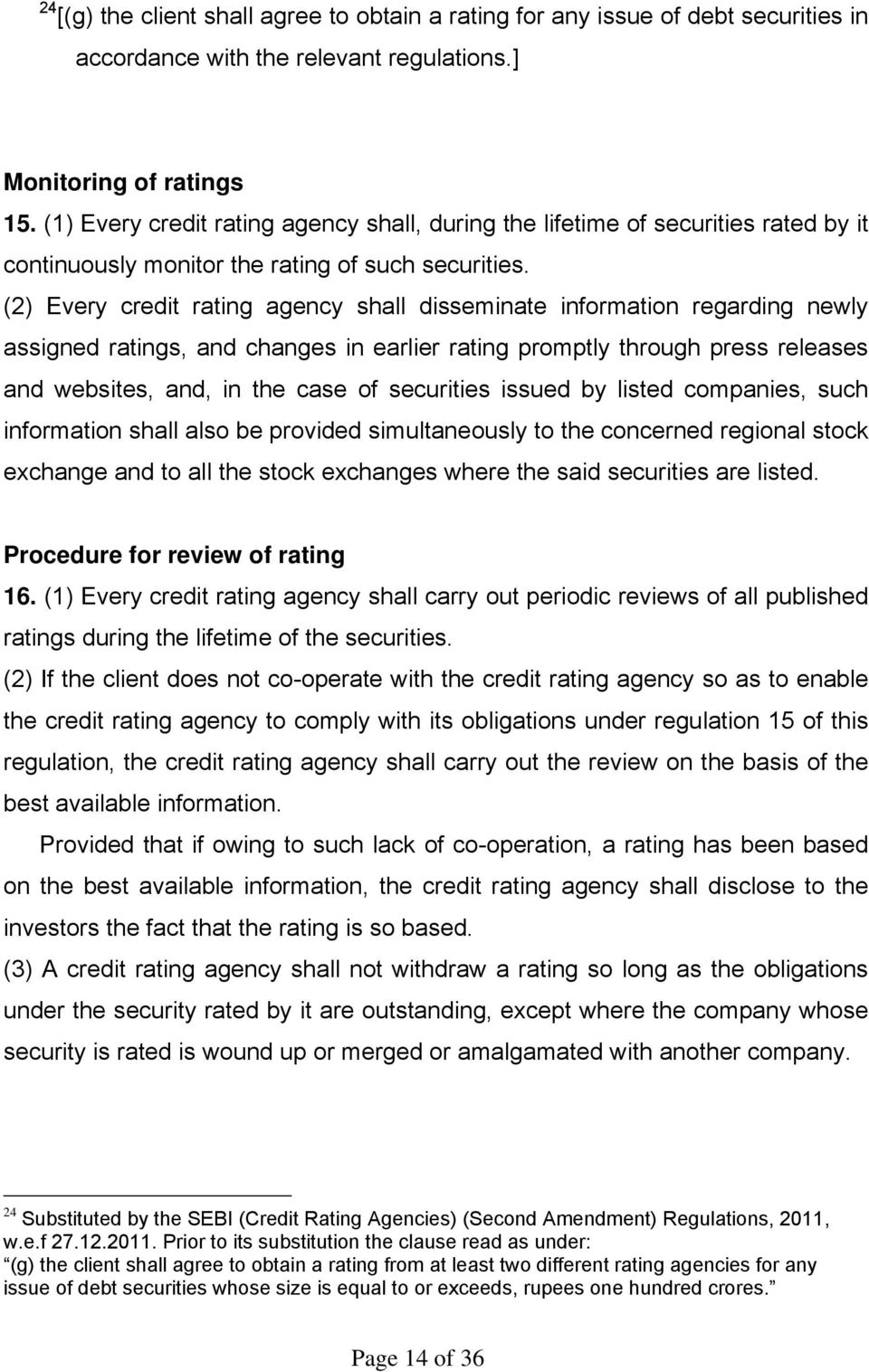 (2) Every credit rating agency shall disseminate information regarding newly assigned ratings, and changes in earlier rating promptly through press releases and websites, and, in the case of