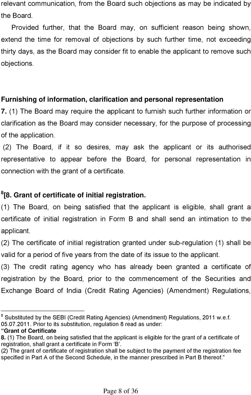 enable the applicant to remove such objections. Furnishing of information, clarification and personal representation 7.