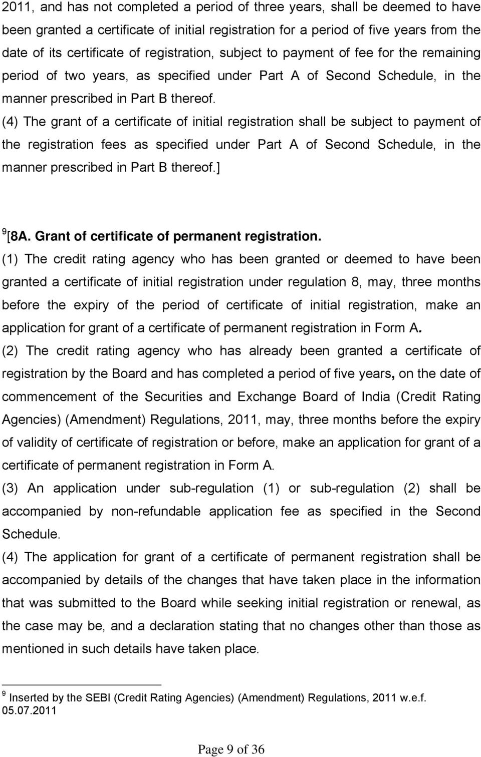 (4) The grant of a certificate of initial registration shall be subject to payment of the registration fees as specified under Part A of Second Schedule, in the manner prescribed in Part B thereof.