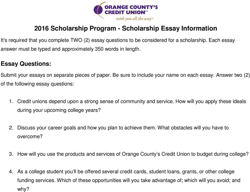 Answer two (2) of the following essay questions: 1. Credit unions depend upon a strong sense of community and service. How will you apply these ideals during your upcoming college years? 2.