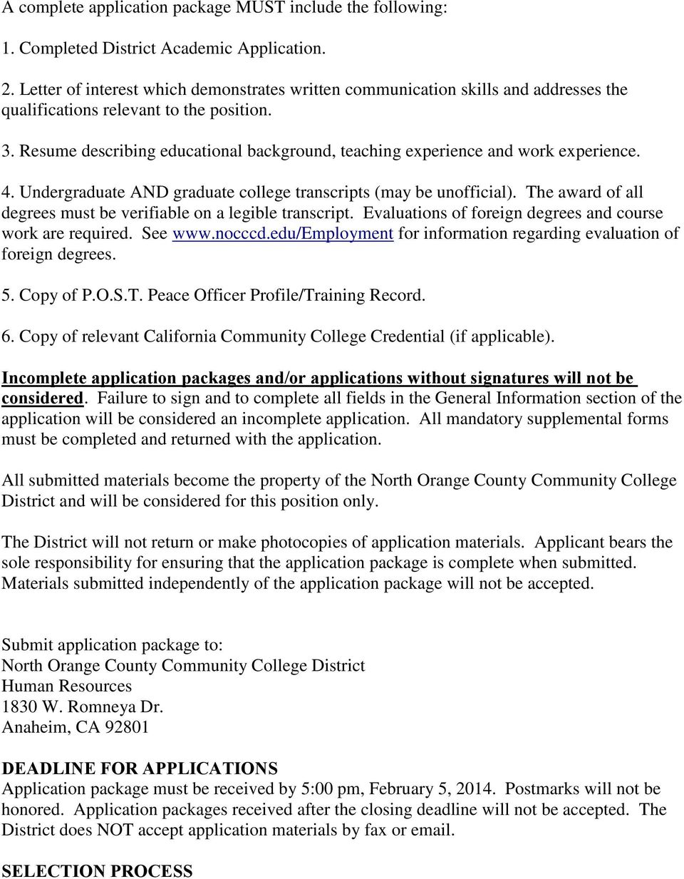 Resume describing educational background, teaching experience and work experience. 4. Undergraduate AND graduate college transcripts (may be unofficial).