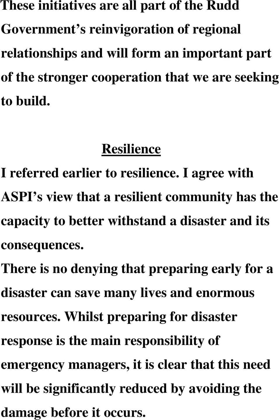 I agree with ASPI s view that a resilient community has the capacity to better withstand a disaster and its consequences.