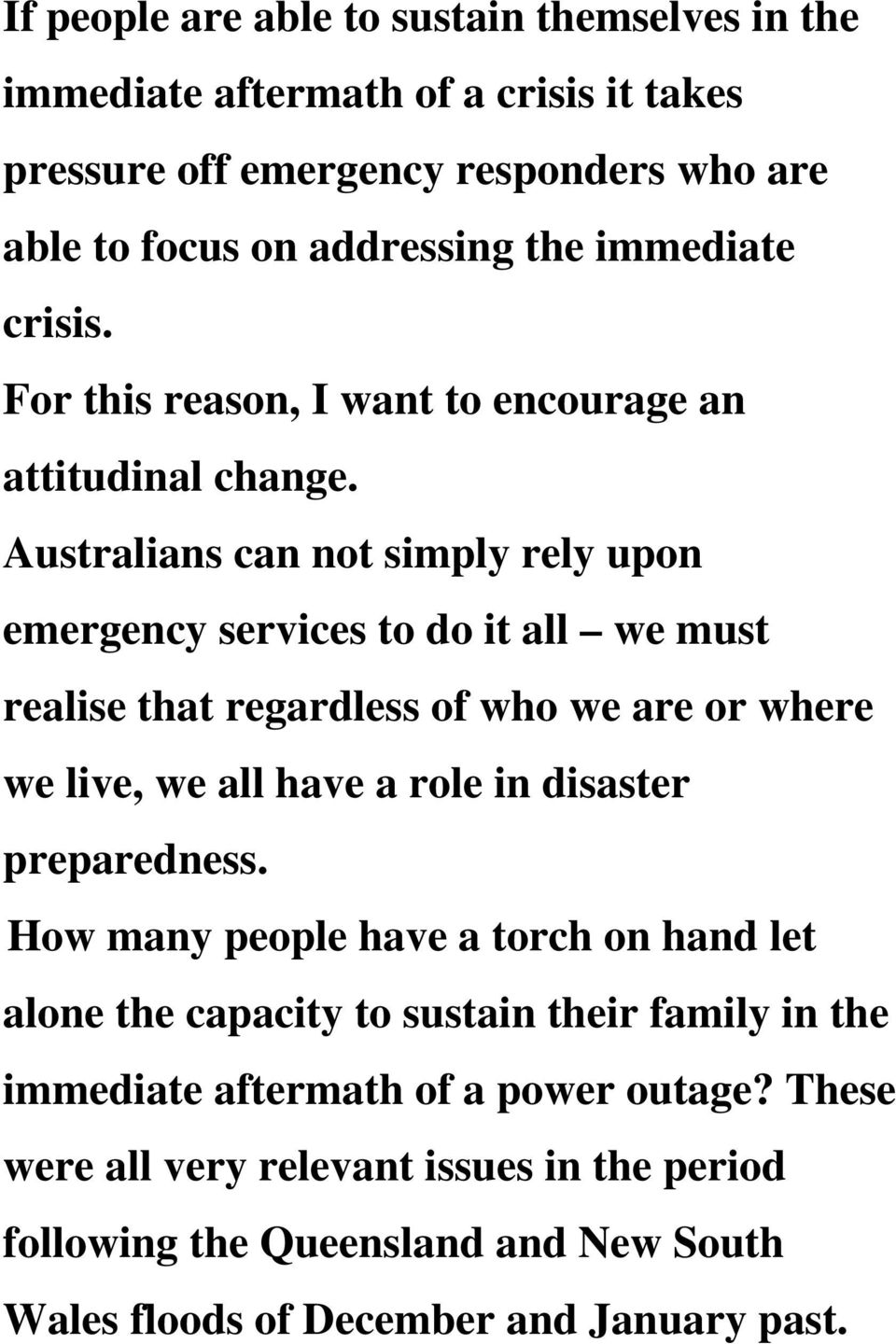 Australians can not simply rely upon emergency services to do it all we must realise that regardless of who we are or where we live, we all have a role in disaster