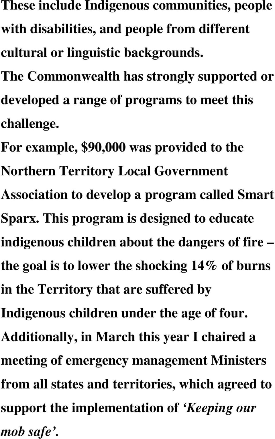 For example, $90,000 was provided to the Northern Territory Local Government Association to develop a program called Smart Sparx.