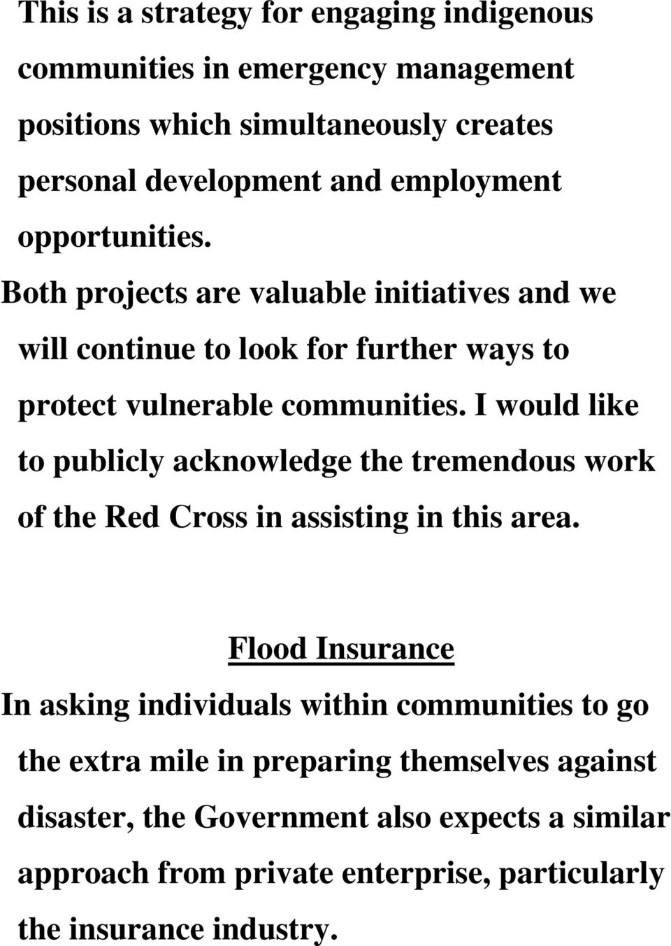 I would like to publicly acknowledge the tremendous work of the Red Cross in assisting in this area.